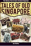 Tales of Old Singapore: The Glorious Past of Asia's Greatest Emporium