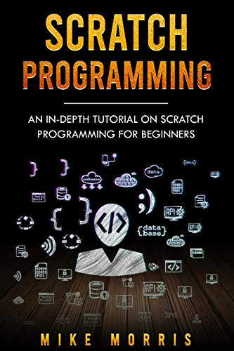 Scratch Programming: An In-depth Tutorial on Scratch Programming for Beginners Front Cover