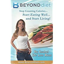 Beyond Diet Stop Counting Calories Start Eating Well and Start Living