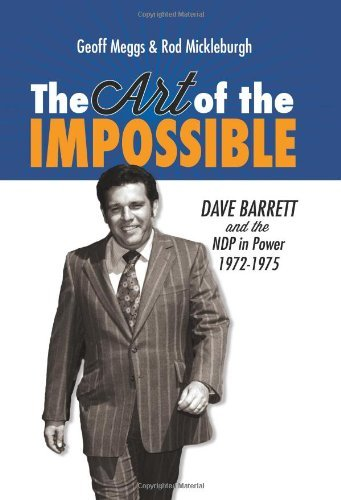 The Art of the Impossible: Dave Barrett and the NDP in Power, 1972–1975