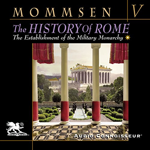 The History of Rome, Book 5: The Establlshment of the Military Monarchy by Audio Connoisseur