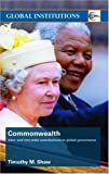 Commonwealth: Inter- and Non-State Contributions to Global Governance (Global Institutions), Timothy M. Shaw, 0415351219
