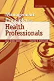 Management Principles For Health Professionals, Joan Gratto Liebler, Charles R. McConnell, 0763746177