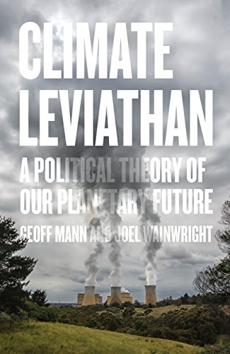 Climate Leviathan  A Political Theory Of Our Planetary Future
