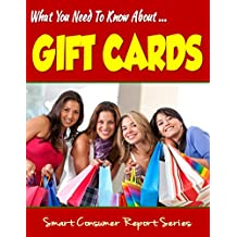 What You Need To Know About GIFT CARDS: Don't Be Ripped Off By Gift Card Ignorance (Illustrated) (Smart Consumer Report Series,)