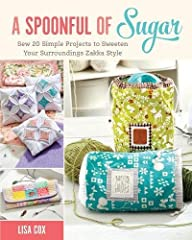 Treat yourself to 20 sweet and original craft projects!         If you love crafting but find yourself short on time, all you need is A Spoonful of Sugar!         Lisa Cox, the talented designer behind A Spoonful of Sugar Desi...