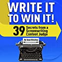 Write It to Win It!: 39 Secrets from a Screenwriting Contest Judge Audiobook by Sean Hinchey Narrated by Jon Louis Chaus