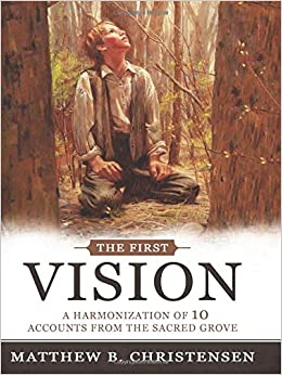 The First Vision: A Harmonization of 10 Accounts from the Sacred Grove