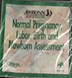 Awhonn's Normal Pregnancy, Labor, Birth, And Newborn Assessment, AWHONN (Association of Women's Health, Obstetric and Neonatal Nurses), 0781739934