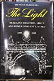 The Light : Brazilian Traction, Light and Power Co. Ltd. , 1899-1945, McDowell, Duncan, 0802057837