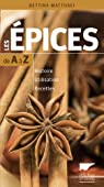Guide des épices de A à Z : Histoire, utilisation, recettes par Matthaei