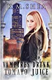 Vampires Drink Tomato Juice: A Chicago Urban Fantasy Comedy (The Magical Beings' Rehabilitation Center) (Volume 1) by  K. M. Shea in stock, buy online here