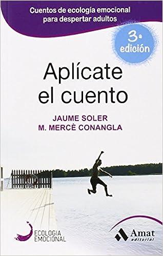 Aplicate el cuento (Spanish Edition): Jaume Soler, M. Mercé ...