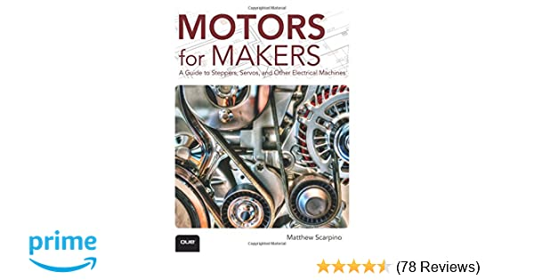 Motors for makers a guide to steppers servos and other electrical motors for makers a guide to steppers servos and other electrical machines matthew scarpino 9780134032832 amazon books fandeluxe Images