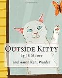 Outside Kitty, J. S. Moore, 1463775849