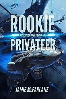 Rookie Privateer (Privateer Tales Book 1) by [McFarlane, Jamie]