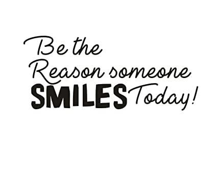 Amazoncom Be The Reason Someone Smiles Today Wall Decal Office
