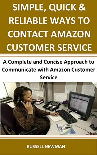 (SIMPLE, QUICK & RELIABLE WAYS TO CONTACT AMAZON CUSTOMER SERVICE: A Complete and Concise Approach to Communicate with Amazon Customer Service)