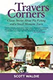 Travers Corners: Classic Stories about Fly Fishing and a Small Montana Town