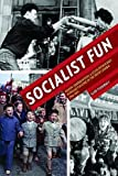 "Gleb Tsipursky, ""Socialist Fun: Youth, Consumption, and State-Sponsored Popular Culture in the Soviet Union, 1945-1970"" (U. Pittsburgh Press, 2016)"