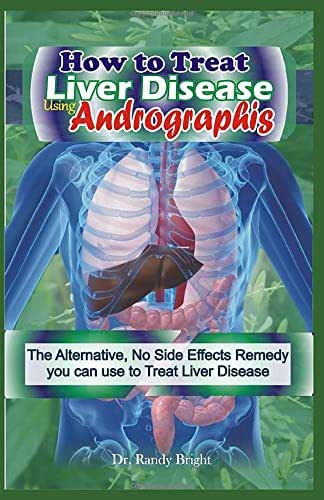 How to Treat liver Disease Using Andrographis: The Alternative, No Side Effects Remedy you can use to treat Liver Disease
