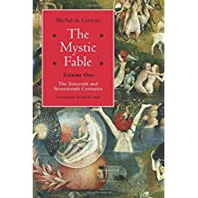The Mystic Fable, Volume One: The Sixteenth and Seventeenth Centuries