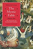 The Mystic Fable, Volume One: The Sixteenth and Seventeenth Centuries: Volume 1 (Religion and Postmodernism)