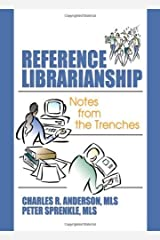 Reference Librarianship: Notes from the Trenches 1st edition by Sprenkle, Peter, Anderson, Charles R (2006) Hardcover Hardcover