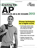 Cracking the AP Calculus AB and BC Exams, 2013 Edition, Princeton Review, 0307944867