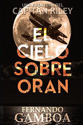 El cielo sobre Oran (Las aventuras del Capitan Riley)  [Gamboa, Fernando] (Tapa Blanda)