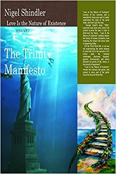 Volume I: The Trinity Manifesto: Love Is the Nature of Existence: Volume 1