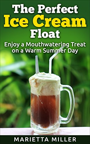 The Perfect Ice Cream Float: Enjoy a Mouthwatering Treat on a Warm Summer Day