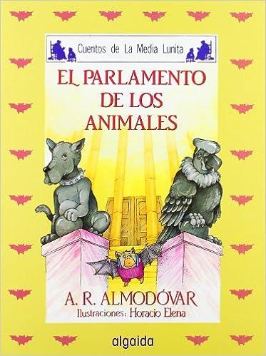 El parlamento de los animales Infantil - Juvenil - Cuentos De La Media Lunita - Edición En Rústica: Amazon.es: Antonio Rodríguez Almodóvar, Horacio Elena: ...
