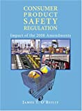 Consumer Product Safety Regulation, James O'Reilly, 1402411219