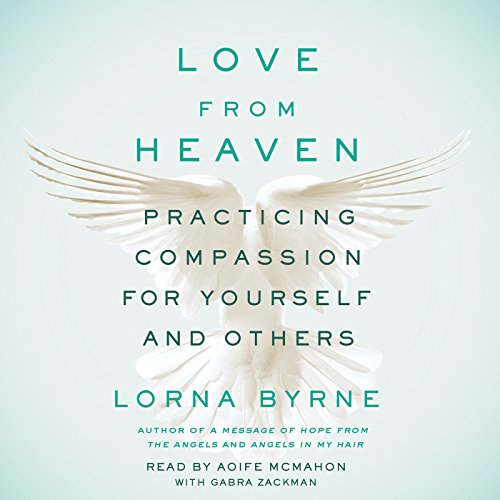 Love from Heaven: Practicing Compassion for Yourself and Others Audiobook [Free Download by Trial] thumbnail
