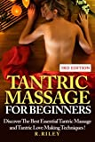 Tantric Massage for Beginners: Discover the Best Essential Tantric Massage- and Tantric Love Making Techniques