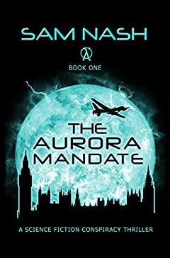 The Aurora Mandate: A Science Fiction Conspiracy Thriller (The Aurora Conspiracies Book 1)
