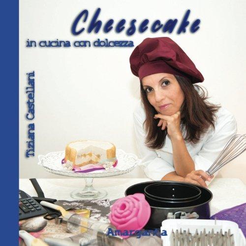 Cheesecake, in cucina con dolcezza (Italian Edition)