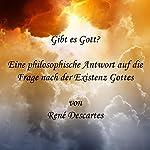 Gibt es Gott?: Eine philosophische Antwort auf die Frage nach der Existenz Gottes   René Descartes