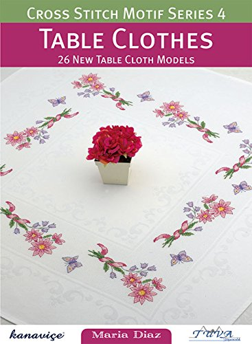 Cross Stitch Motif Series 4: Table Clothes: 26 New Table Cloth (New Tablecloth)