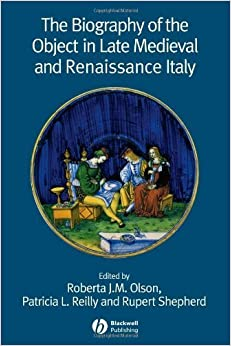 The Biography of the Object in Late Medieval and Renaissance Italy (2006-06-05)