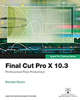 Final Cut Pro X 10.3 – Apple Pro Training Series: Professional Post-Production Front Cover