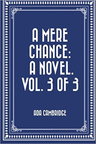 A Mere Chance: A Novel. Vol. 3 of 3