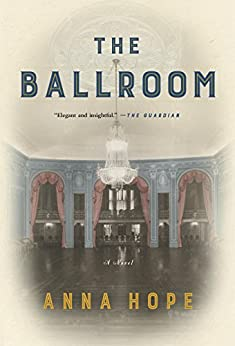 The Ballroom: A Novel by [Hope, Anna]