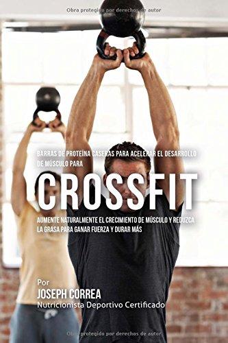 Descargar Libro Barras De Proteina Caseras Para Acelerar El Desarrollo De Musculo Para Cross Fit: Aumente Naturalmente El Crecimiento De Musculo Y Reduzca La Grasa Para Ganar Fuerza Y Durar Mas Desconocido