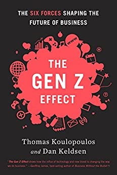 The Gen Z Effect: The Six Forces Shaping the Future of Business by [Koulopoulos, Tom, Keldsen, Dan]