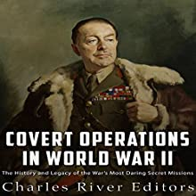 Covert Operations in World War II: The History and Legacy of the War's Most Daring Secret Missions Audiobook by Charles River Editors Narrated by Jim D Johnston