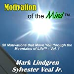 Motivation of the Mind: 50 Motivations That Move You Through the Mountains of Life | Sylvester Veal, Jr.