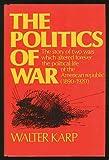 The Politics of War, Walter Karp, 006012265X