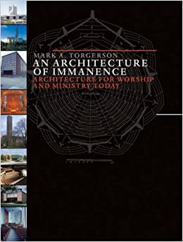 An Architecture of Immanence: Architecture for Worship and Ministry Today (Calvin Institute of Christian Worship Liturgical Studies)